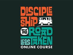 Discipleship: The Road Less Taken Online Course